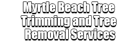 Myrtle Beach Tree Trimming and Tree Removal Services Logo-We Offer Tree Trimming Services, Tree Removal, Tree Pruning, Tree Cutting, Residential and Commercial Tree Trimming Services, Storm Damage, Emergency Tree Removal, Land Clearing, Tree Companies, Tree Care Service, Stump Grinding, and we're the Best Tree Trimming Company Near You Guaranteed!